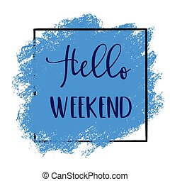 Inspirational Quote - Hello Weekend with blue background