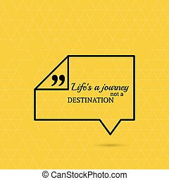 Inspirational quote. Life is a journey not a destination. ...