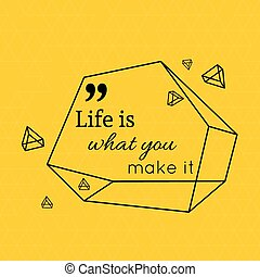 Inspirational quote. Life is what you make it. wise saying ...