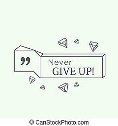 Inspirational quote. Never give up. wise saying in square