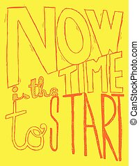 Now Is The Time To Start.