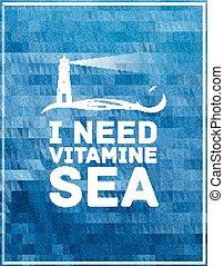 Inspirational quote on deep background. I need vitamine sea...
