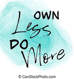 Inspirational Quote - Own less do more with abstract background