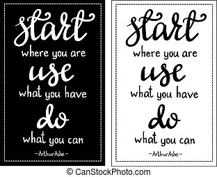 Inspirational quote Start where you are, use what you have,...