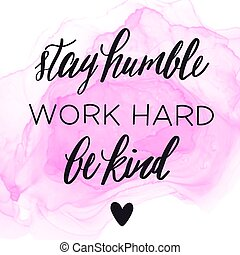 Inspirational Quote - Stay humble work hard be kind