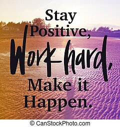 Inspirational Quote - Stay Positive work hard, make it happen