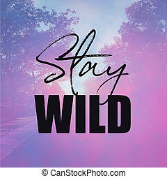 Inspirational Quote - Stay Wild with pink Background