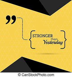 Inspirational quote. Stronger than yesterday. wise saying in...