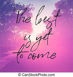 Inspirational Quote - The best is yet to come