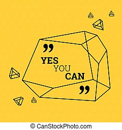 Inspirational quote. Yes you can. wise saying in square