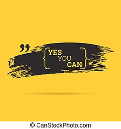 Inspirational quote. Yes you can. wise saying with black ...