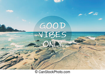 Inspirational quotes - Good Vibes Only