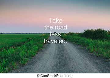 Inspirational Quotes - Take the road less traveled.