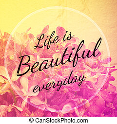 Inspirational Typographic Quote - Life is beautiful everyday...