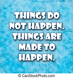 Inspirational Typographic Quote - Things do not happen. ...