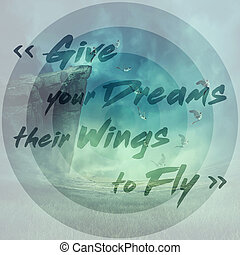 give your dreams their wings to fly