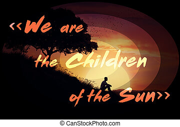we are the children of the sun