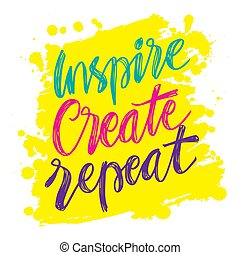 Inspire create repeat. Motivational quote.