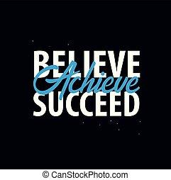 Inspiring motivation quote. Believe, Achieve, Succeed. Vector typography poster design concept.