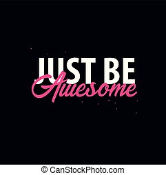 Inspiring motivation quote. Just be Awesome. Vector typography poster design concept