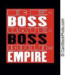 Inspiring motivation quote with text Be a Boss Date a Boss Build An Empire. Vector typography poster and t-shirt design concept.