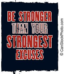 Inspiring Motivation Quote With Text Be Stronger Than Your Strongest  Excuses. Vector Typography Poster Design