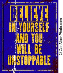 Inspiring motivation quote with text Believe In Yourself And You Will Be Unstoppable. Vector typography poster
