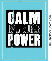 Inspiring motivation quote with text Calm Is a Super Power....