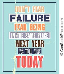 Inspiring motivation quote with text Do Not Fear Failure Fear Being In The Same Place Next Year As You Are Today. Vector typography poster and t-shirt design concept