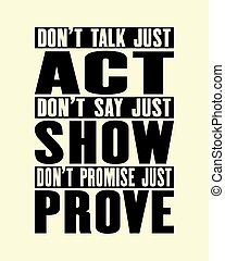 Inspiring motivation quote with text Do Not Talk Just Act Do...