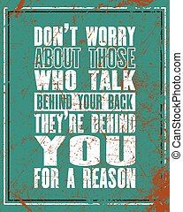 Inspiring motivation quote with text Do Not Worry About Those Who Talk Behind Your Back They Are Behind For a Reason. Vector typography poster and t-shirt design.