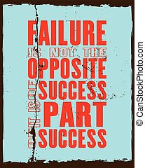 Inspiring motivation quote with text Failure Is Not The Opposite Of Success It Is Part Of Success. Vector typography poster and t-shirt design.