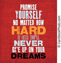 Inspiring motivation quote with text Promise Yourself No Matter How Hard It Gets You Will Never Give Up On Your Dreams. Vector typography poster and t-shirt design. canvas texture