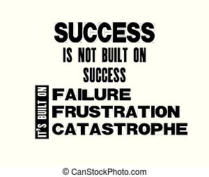Inspiring motivation quote with text Success Is Not Built On Success It Is Built On Failure, Frustration, Catastrophe. Vector typography poster and t-shirt design.