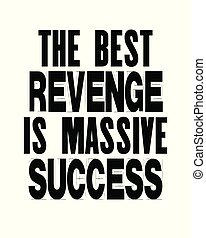 Inspiring motivation quote with text The Best Revenge Is...