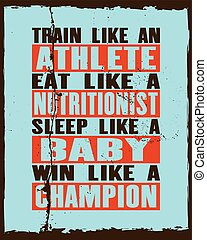 Inspiring motivation quote with text Train Like An Athlete Eat Like a Nutritionist Sleep Like a Baby Win Like a Champion. Vector typography poster and t-shirt design concept.