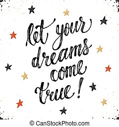Let your dreams come true. Inspirational lettering hand drawn with dry brush. Handwritten phrase with stars isolated on white background. Modern ink typography.
