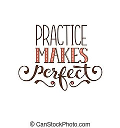 Motivational lettering. Practice makes perfect. Positive quote for T-shirt and postcard design.