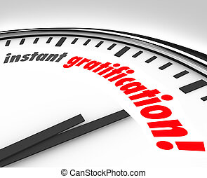 Instant Gratification Clock Fast Immediate Satisfaction Time