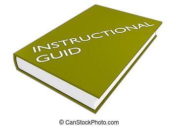 Instructional Guide concept - 3D illustration of...