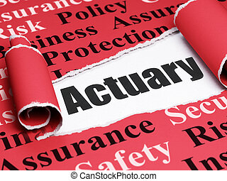 Insurance concept: black text Actuary under the piece of  torn paper