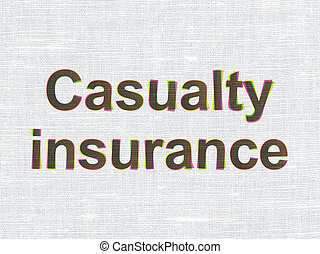 Insurance concept: Casualty Insurance on fabric texture background