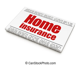 Insurance concept: newspaper headline Home Insurance on...