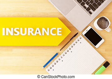 Insurance - linear text arrow concept with notebook, smartphone, pens and coffee mug on desktop.