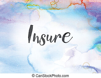 Insure Concept Watercolor and Ink Painting - The word Insure...