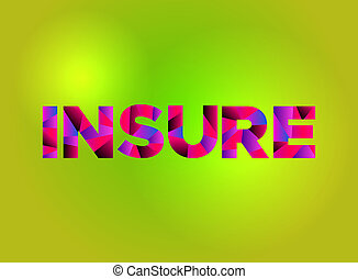 Insure Theme Word Art Illustration - The word INSURE written...