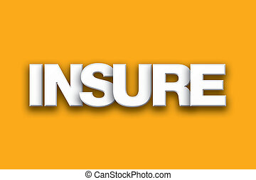 Insure Theme Word Art on Colorful Background - The word ...