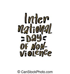 International Day of Non-Violence. Great vector stock calligraphy illustration inspirational handwritten lettering, diaries, cards, badges, typography social media.