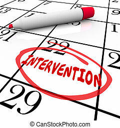 Intervention word circled on a calendar by a red pen or marker to remind you of assistance, help or treatment for friend or family