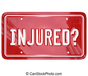 Injured question on a 3d red license plate to illustrate seeking judgment against another party in a court of law through injury attorney or class action lawsuit